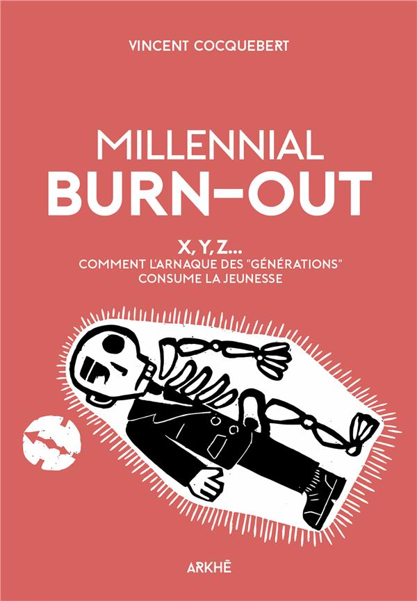 MILLENNIAL BURN-OUT - X, Y, Z... COMMENT L ARNAQUE DES  GENERATIONS  CONSUME LA JEUNESSE